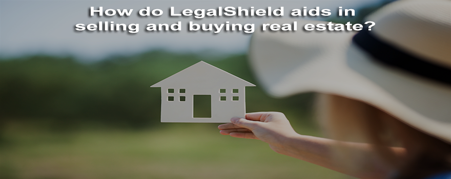 How do LegalShield aids in selling and buying real estate