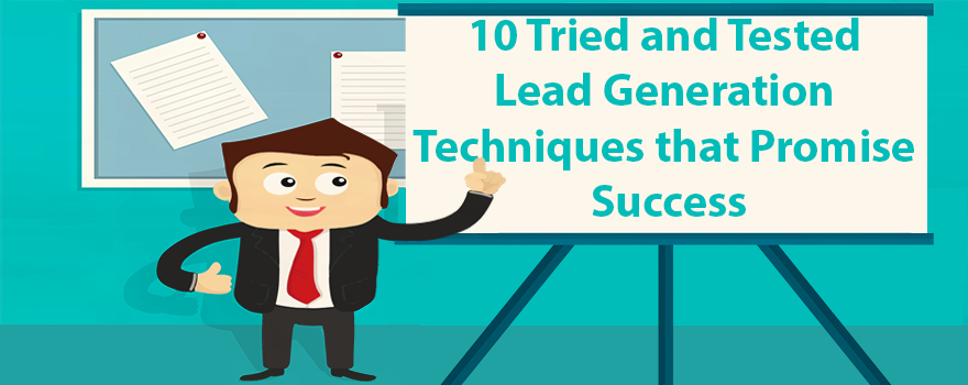 10 Tried and Tested Lead Generation Techniques that Promise Success