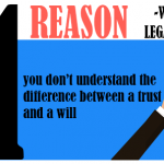 You don't understand the difference between a trust and a will