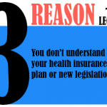 You don't understand your health insurance plan or new legislation.
