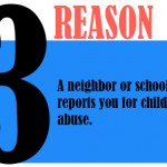 A neighbor or school reports you for child abuse