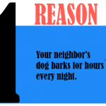 Your neighbor's dog barks for hours every night