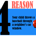 Your child throws a baseball through a neighbor's car window