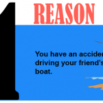 You have an accident driving your friend's boat