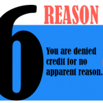 You are denied credit for no apparent reason.