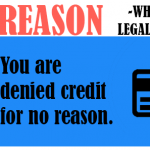 You are denied credit for no reason.