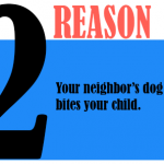 Your neighbor's dog bites you child.