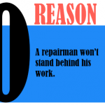 A repairman won's stand behind his work.